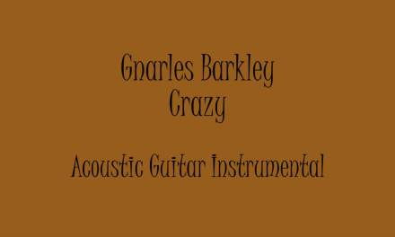 Gnarles Barkley – Crazy (Acoustic Guitar Instrumental) Karaoke