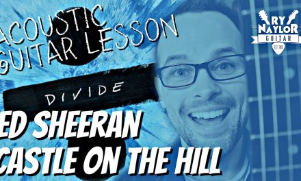 Ed Sheeran Castle on the Hill Guitar Lesson – Easy Chords and Strumming