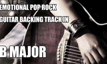 Emotional Pop Rock Guitar Backing Track In B Major / Ab Minor