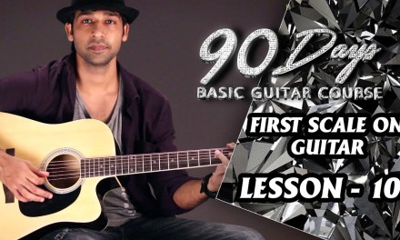 LESSON – 10 FIRST GUITAR SCALE  (90 Days Basic Guitar Course) By VEER KUMAR