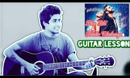Phir Bhi Tumko Chahunga   Detailed Guitar Chords & Tabs Lesson   Half Girlfriend   Beginners
