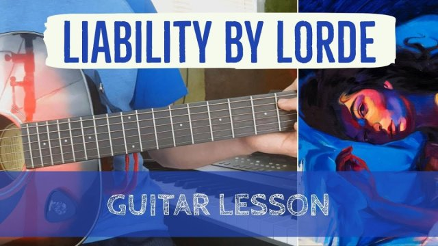 Liability by Lorde – Guitar Tutorial/Lesson (How to Play Liabiltiy + ...
