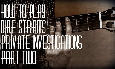 How to play Private Investigations by Dire Straits – Part Two – Guitar Lesson Tutorial