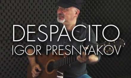 Despacito – Luis Fonsi  ft. Daddy Yankee – Spanish Fingerstyle Guitar – Igor Presnyakov