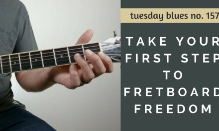 Take Your First Step Toward Freedom on the Fretboard | Tuesday Blues #157