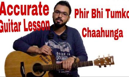 #2 – Phir Bhi Tumko Chaahunga Complete Guitar Lesson – Intro – Chords On Screen – Half Girlfriend