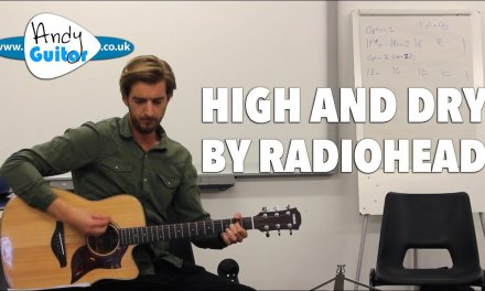 Learning 'High and Dry' by Radiohead – Capo + No Capo Options
