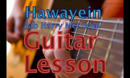 Hawayein Guitar Lesson | Chords  – Jab Harry Met Sejal | Shah Rukh Khan |  Arijit Singh