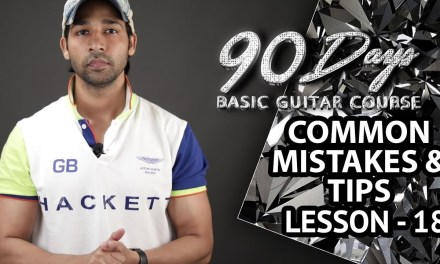 LESSON – 18 COMMON MISTAKES AND TIPS (90 Days Basic Guitar Course) BY VEER KUMAR
