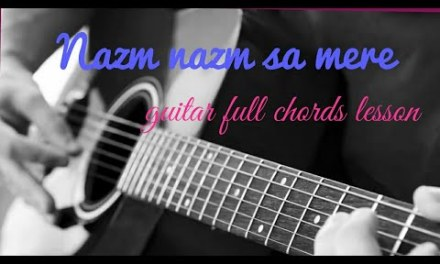 Nazm Nazm sa mere (bareilly ki barfi) full guitar chords and intro lesson