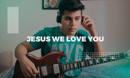 Jesus we Love You | Bethel Music | Guitar Cover