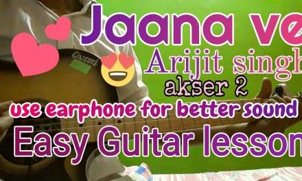 Jaana Ve – Arijit Singh – Guitar Cover Lesson Chords Hindi – Aksar 2 , Mithoon