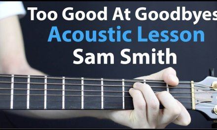 Sam Smith – Too Good at Goodbyes: Acoustic Guitar Lesson