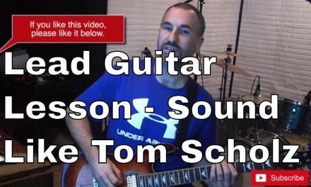 Lead Guitar Lesson – Sound Like Tom Scholz