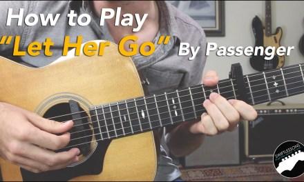 "How to Play Passenger ""Let Her Go""   Full Guitar Lesson Video"