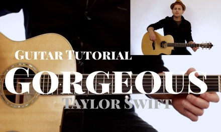 Taylor Swift – Gorgeous – Guitar Tutorial   (Strumming + Chords + Melody)   NO CAPO – NO BARRE