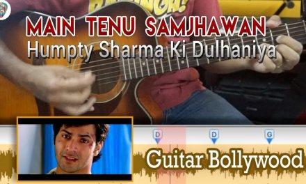 "#Learn2Play ★★★ ""Mein Tenu Samjhawan"" (Humpty Sharma Ki Dulhaniya) chords – Guitar Bollywood Lesson"