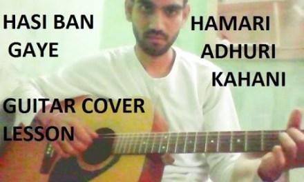 Hasi Ban Gaye – EASY GUITAR LESSON FULL CHORDS – Hamari Adhuri Kahani