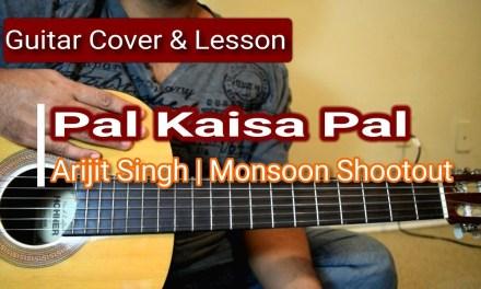 Pal Kaisa Pal | Monsoon Shootout | Arijit Singh | Guitar Cover & Lesson