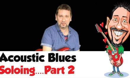 Acoustic Blues Guitar Lessons – Rhythm, Funky Chords and Melodic Soloing – Part 2