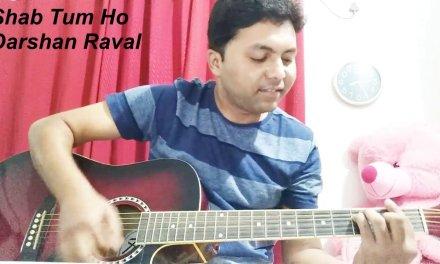 Shab Tum Ho – Darshan Raval | Guitar Cover | Chords | Strumming