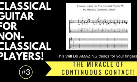 Classical Guitar For Non-Classical Players: The Miracle Of Continuous Contact!