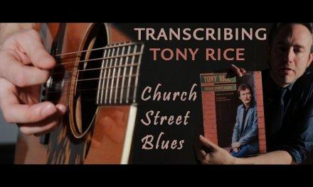 THE TRANSCRIPTION OF CHURCH STREET BLUES – TONY RICE – by Chris Brennan