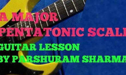 A MAJOR PENTATONIC SCALE LESSON BY PARSHURAM SHARMA