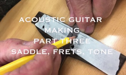 HOW TO MAKE AN ACOUSTIC GUITAR – PART THREE (the sound!) – TWO BUILDS PART 3 (FINAL)