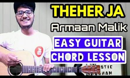 Theher ja – Armaan malik – Easy guitar chord lesson, begginer guitar tutorial, guitar cover