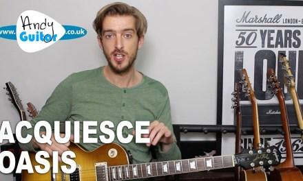 Oasis Acquiesce Guitar Lesson Tutorial – All Riffs & Chords