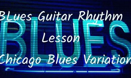 Blues Guitar Rhythm Lesson Chicago Blues Variation