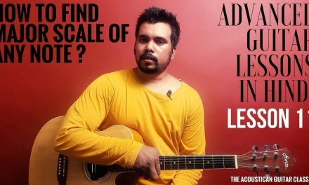 Advanced Guitar Lessons in Hindi | Lesson 11 | How To Find Major Scale | The Acoustican