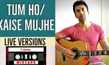 LIVE VERSIONS  : Tum Ho/ Kaise Mujhe | T-Series Mixtape | Guitar Cover + Lesson