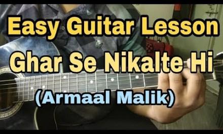 Ghar Se Nikalte Hi | Armaan Malik | Easy Guitar Lesson | Hindi Tutorial
