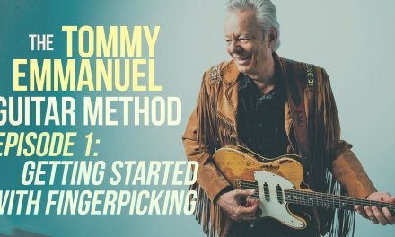 The Tommy Emmanuel Guitar Method – Episode 1: Getting Started with Fingerpicking