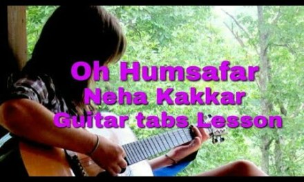 Oh Humsafar | Neha Kakkar | New song 2018 | Guitar Tabs | Lead |  Lesson for beginners