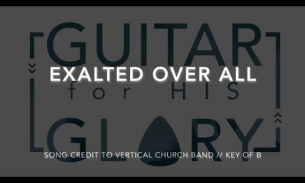 Exalted Over All – Vertical Church Band – Electric Guitar Tutorial (Key of B)