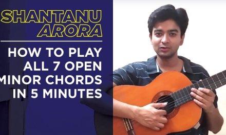 Lesson 24- Play All Minor Chords in 5 minutes (Guitar Tutorial) – Shantanu Arora