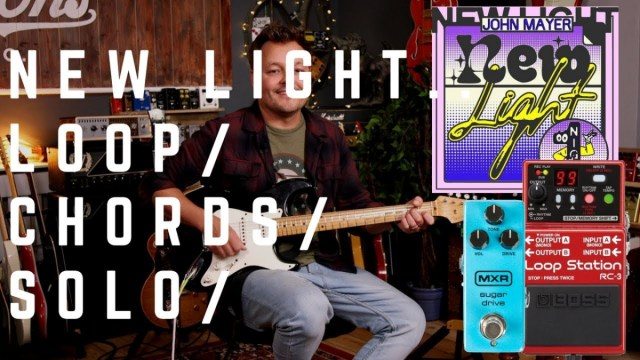John Mayer – New Light… Loop | Chords | Solo… Yes, I went there as ...