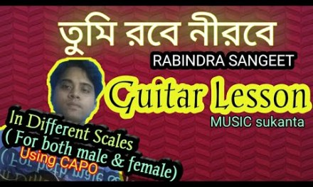 Tumi Robe Nirobe | Rabindra Sangeet | Complete guitar lesson in Different Scales | MUSIC sukanta