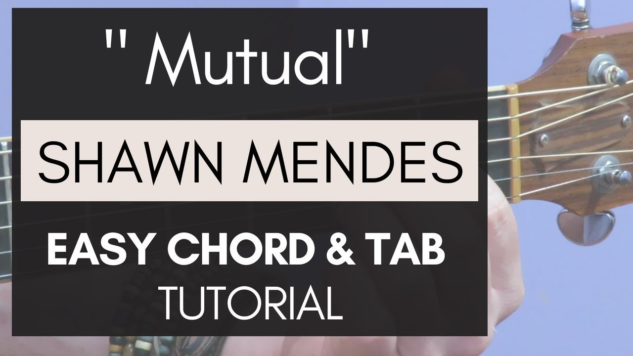 Shawn Mendes Mutual Easy Guitar Tutorial Chords Tab The Glog