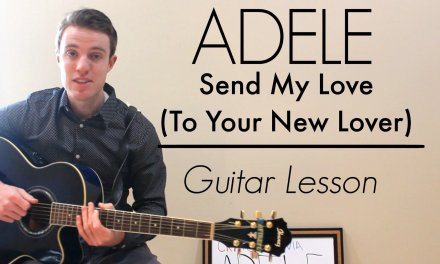 Adele – Send My Love (To Your New Lover)   Easy Guitar Lesson & Chords