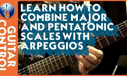 Learn How to Combine Major and Pentatonic Scales With Arpeggios
