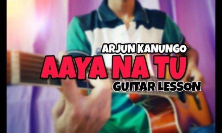 AAYA NA TU | Guitar Lesson and Cover | Arjun Kanungo, Momina Mustehsan