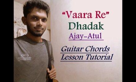 Vaara Re – Dhadak | Guitar Chords Lesson Tutorial | Ajay Atul | Cover – Hindi Easy Lesson