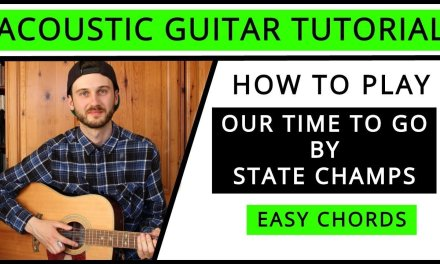 State Champs – Our Time To Go – Acoustic Guitar Tutorial (EASY CHORDS)