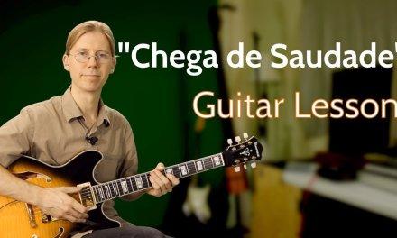 """""""Chega de Saudade"""" (No More Blues) Guitar Lesson"""