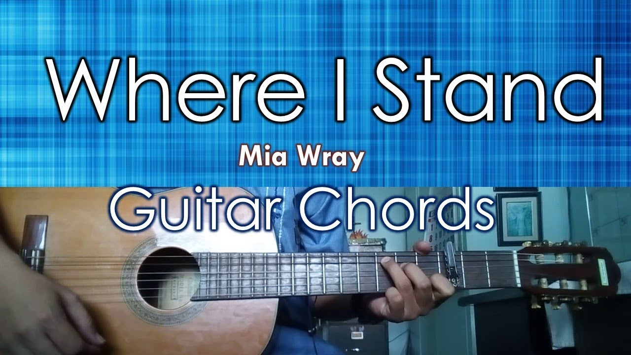 Where I Stand Mia Wray Guitar Chords The Glog