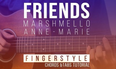 Marshmello & Anne Marie – FRIENDS – Fingerstyle Guitar TABS Tutorial | Chords